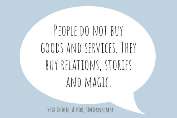 People do not buy goods or services. They buy relations, stories and magic.
