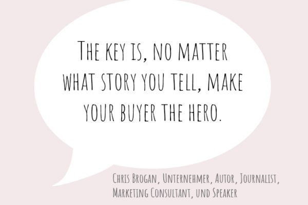 The key is, no matter what story you tell, make your buyer the hero.