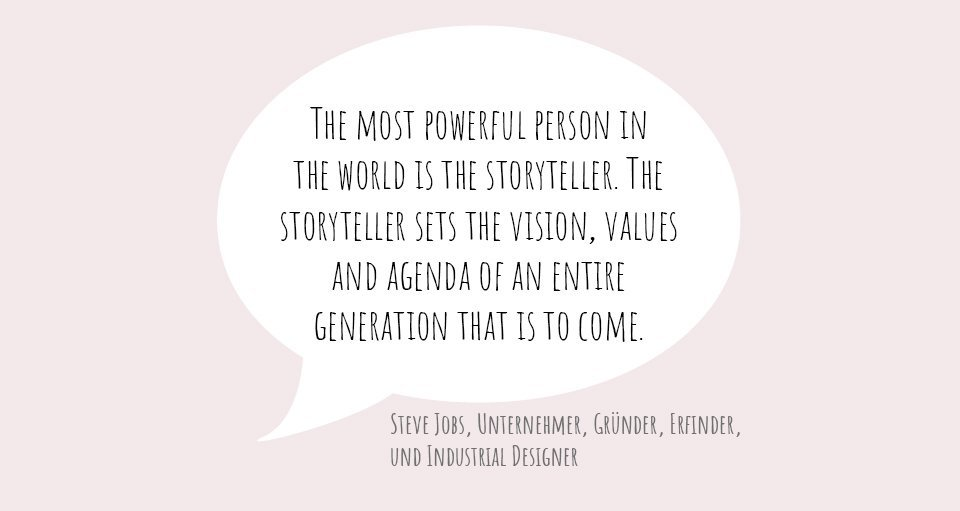 "Zitat von Steve Jobs: ""The most powerful person in the world is the storyteller. The storyteller sets the vision, values and agenda of an entire generation that is to come."""