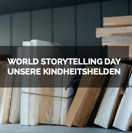 World Storytelling Day: Unsere Kindheitshelden in Geschichten