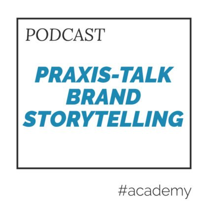Praxis-Talk Brand Storytelling – Unser Podcast